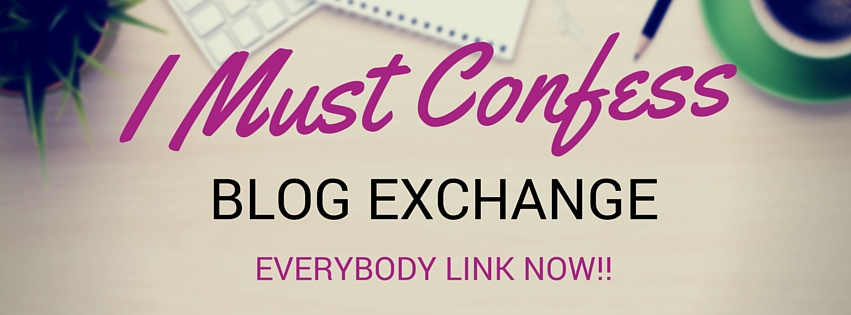 I Must Confess | Blog Exchange Challenge | Blog like there's nobody reading | Blog link up