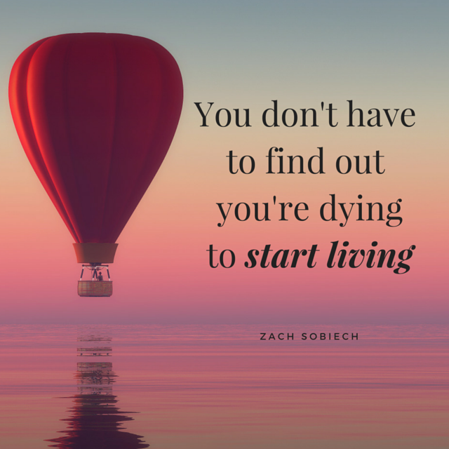 you don't need to be dying to start living Zach Sobiech